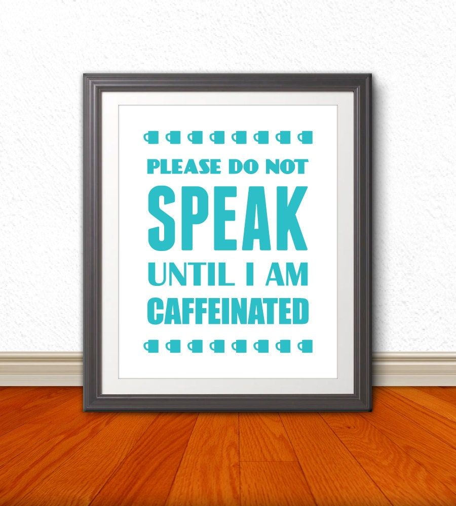 Please Do Not Talk Until I Am Caffeinated, Coffee Print,Coffee Art ...