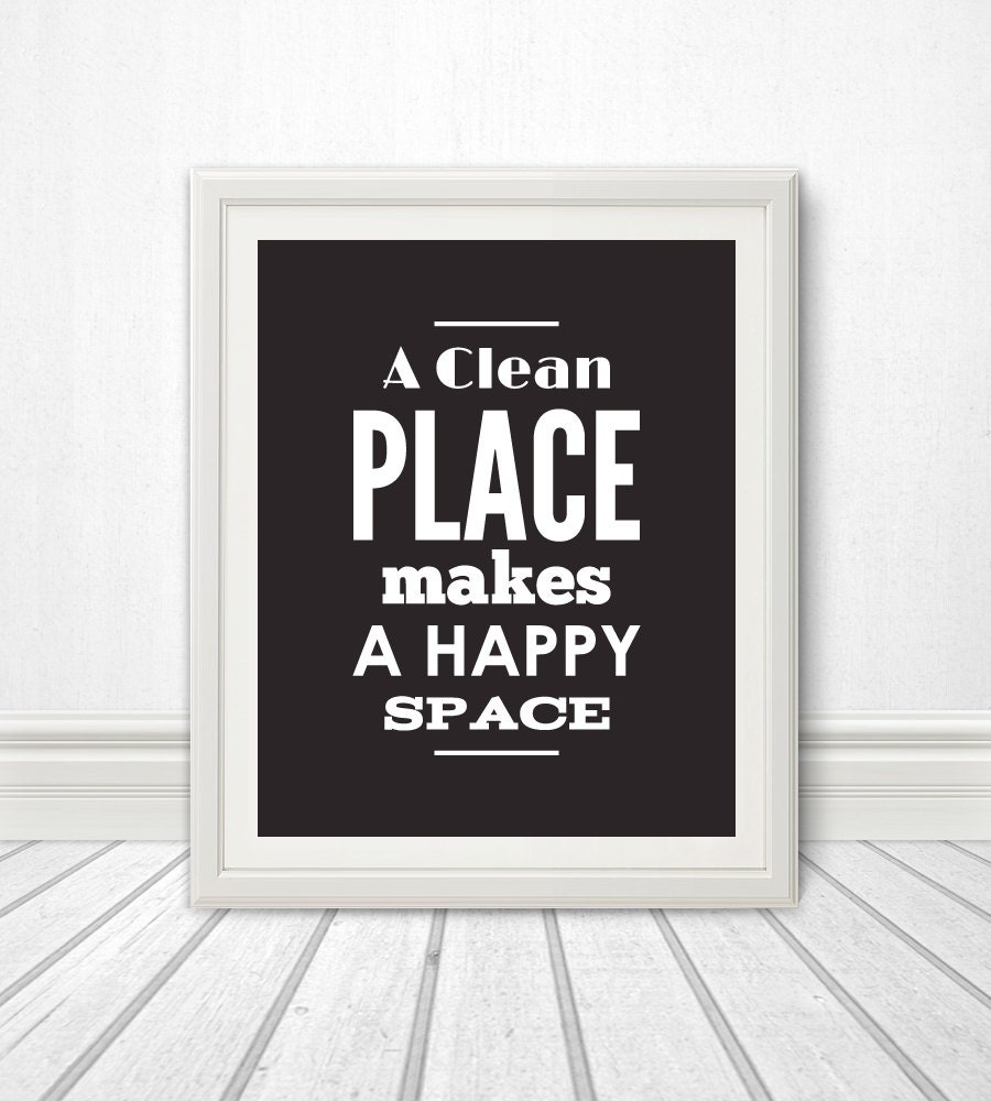 A Clean Place Makes A Happy Space Typography Home Decor Home Art