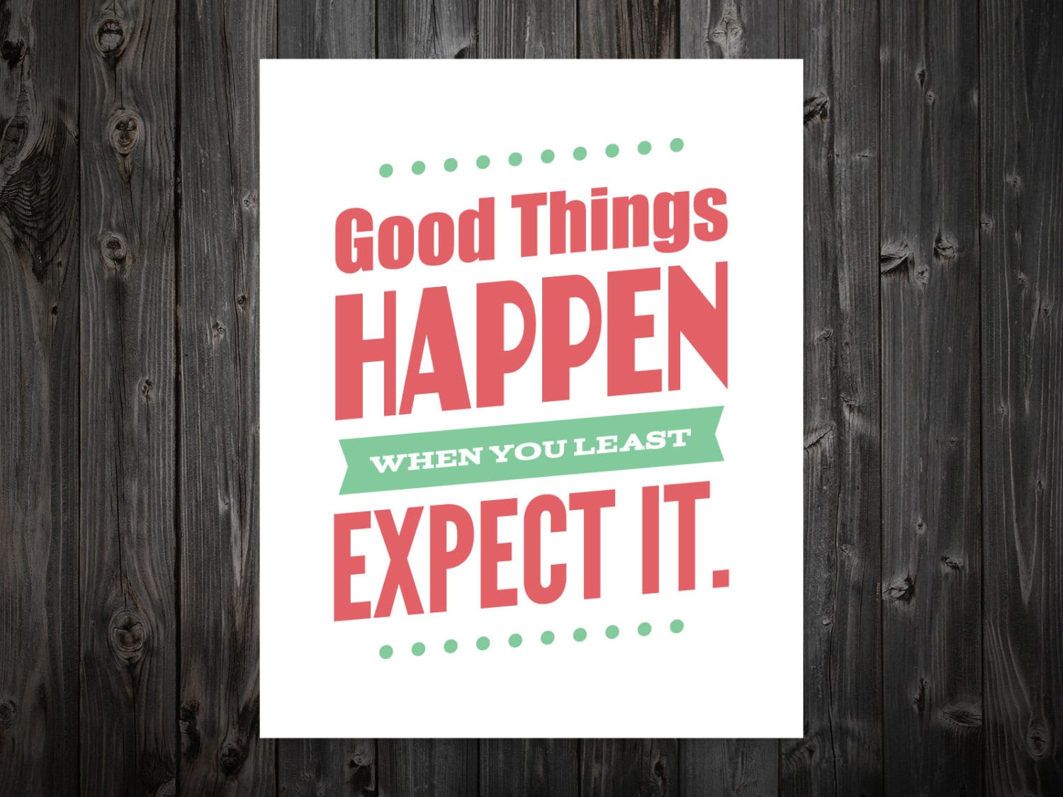 Good Things Happen When You Least Expect It Inspire Inspiration