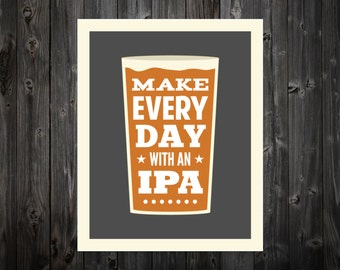 Make Every Day With An IPA, Beer, IPA, Beer Art, Beer Print, Beer Poster, Bar Poster, Kitchen, Craft Beer Print, Beer Sign, Craft Beer
