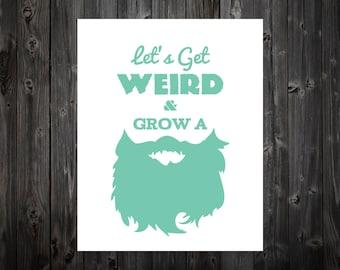 Let' Get Weird and Grow A Beard, Beard, Beard Art, Beard Poster, Beard Print, Typography, Home Decor, Funny Print, Quote Print