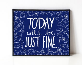 Motivational Art Print - Floral 8x10 Print - Typography - Inspirational Wall Art - Today Will Be Just Fine - Office Art Print - Illustration