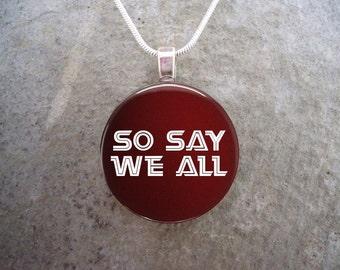 So Say We All - Battlestar Galactica Jewelry - Glass Pendant Necklace - BSG - Free Shipping - sku BSG-SOSAY