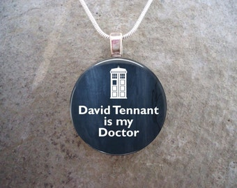 Doctor Who Glass Pendant Necklace - David Tennant is my Doctor - 1 Inch Domed Glass - Doctor Who Gifts - Made In Canada