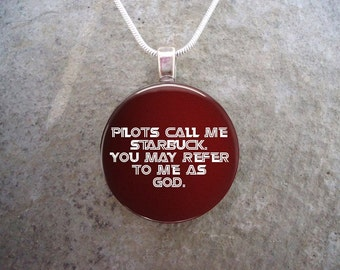 Pilots call me Starbuck - Battlestar Galactica- 1 Inch Domed Glass Pendant Jewelry, Necklace or Keychain - Free Shipping - Style BSG-PILOTS
