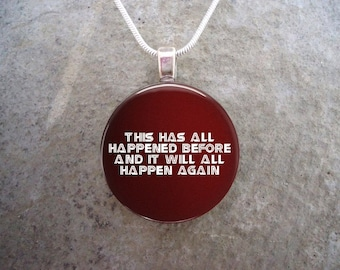 This has all happened before - Battlestar Galactica Quote Pendant - 1 Inch Glass Jewelry for Necklace - Free Shipping - Style BSG-HAPPENED