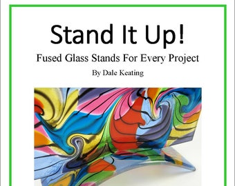 Stand It Up; Fused Glass Stands For Every Project, PDF E-Book