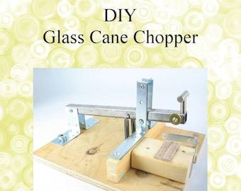 DIY Glass Cane Chopper, PDF Plans