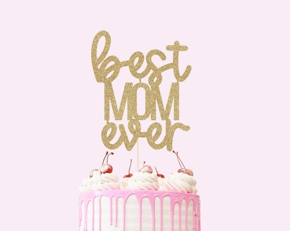 Best Mom Ever Cake Topper - Glitter Cardstock - Mothers Day Party Decoration. Happy Mothers Day. Happy Mom Day. Gift for Mom.