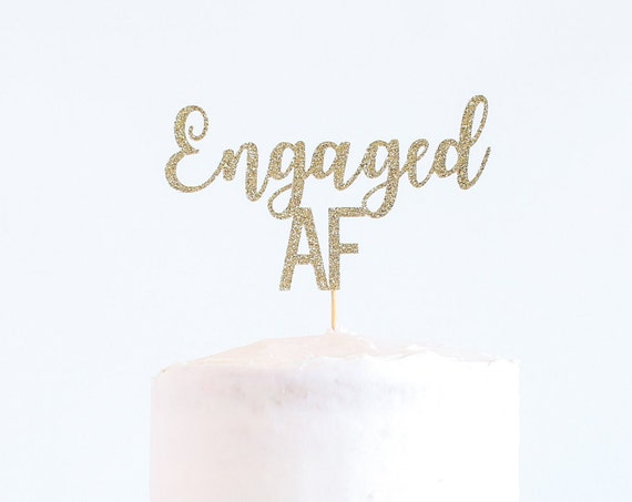 Engaged AF Cake Topper - Glitter - Bachelorette Party. Bridal Shower. Engagement Prop. Bride to Be. Engagement Cake. Engagement Party.