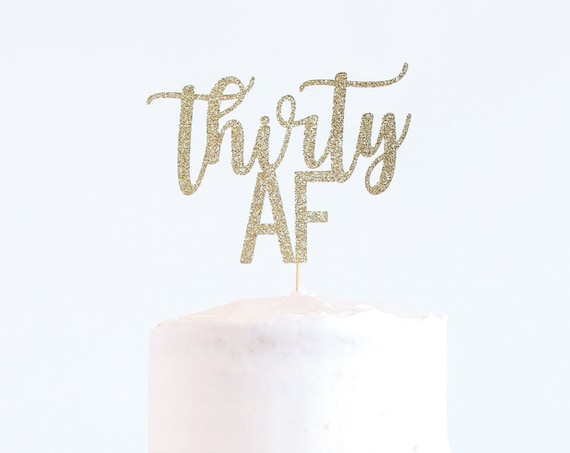 Thirty AF Cake Topper - Glitter - Birthday Cake Topper. Funny Birthday. 30th. Dirty Thirty. Thirtieth Birthday Decor. 30th Cake Smash.