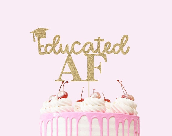 Educated AF Cake Topper - Glitter - Funny Graduation Cake. Grad 2021. Graduation Party Decorations. Graduation Cake Topper.