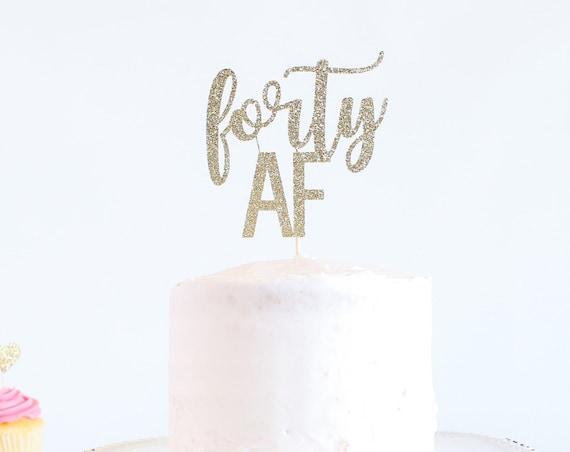 Forty AF Cake Topper - Glitter - Birthday Cake Topper. Funny Birthday. 40th. Fortieth Birthday Decor. 40th Cake Smash.