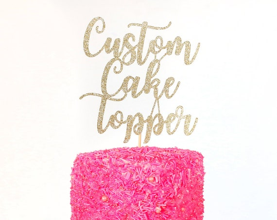 Custom Cake Topper - Glitter - First Birthday. Birthday Cake Topper. Personalized Cake Topper. Customizable Cake Sign. Wedding Cake Topper.