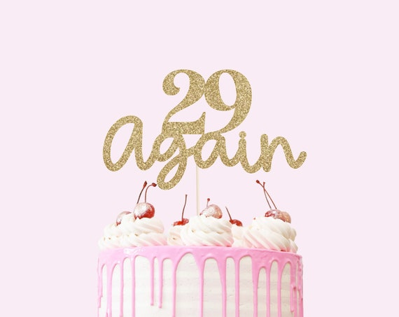 29 Again Cake Topper - Glitter - Birthday. Over The Hill. Birthday Cake Topper. Funny Birthday Decor. 30th. 40th. 50th. 60th. 70th.