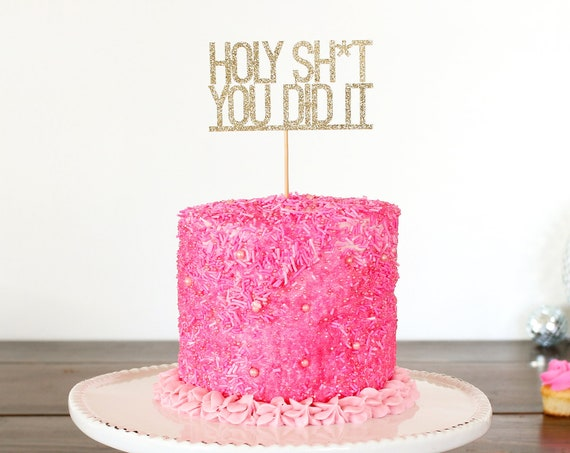 Holy Sh*t You Did It Cake Topper - Glitter - Funny Graduation Cake. Grad 2019. Graduation Party Decorations. Graduation Cake Topper.