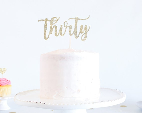 Thirty Cake Topper - Glitter - Birthday Cake Topper. Funny Birthday. 30th. Dirty Thirty. Thirtieth Birthday Decor. 30th Cake Smash.