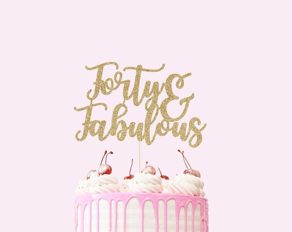 Forty & Fabulous Cake Topper - Glitter - Forty AF. Birthday Cake Topper. Funny Birthday. 40th. Fortieth Birthday Decor. 40th Cake Smash.