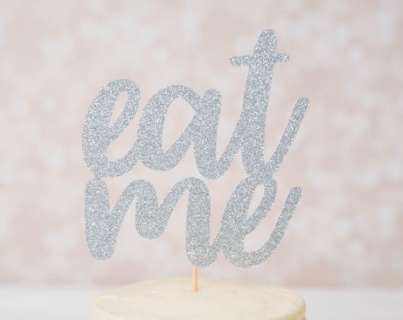Eat Me Cake Topper - Glitter - First Birthday. One Cake Topper. 1st Birthday. Bachelorette Party. Bridal Shower. Baby Shower. Funny Cake.