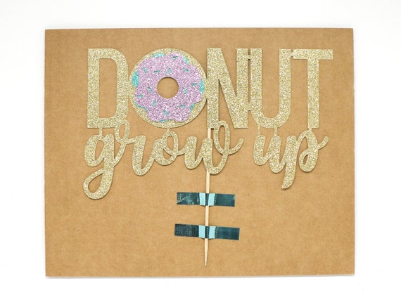 "Donut Grow Up Cake Topper - Ready To Ship - 8.0"" width"