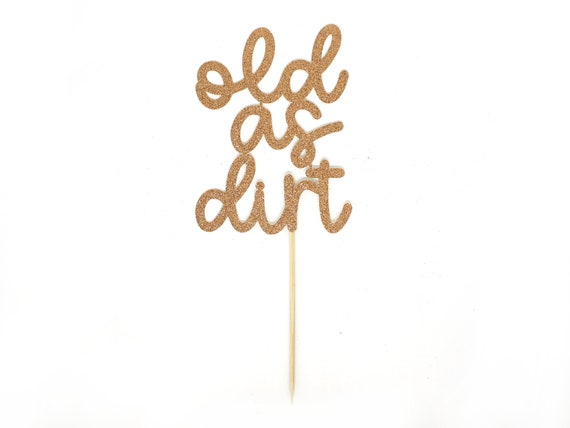 Superb Old As Dirt Cake Topper Glitter Over The Hill Funny Birthday Personalised Birthday Cards Beptaeletsinfo