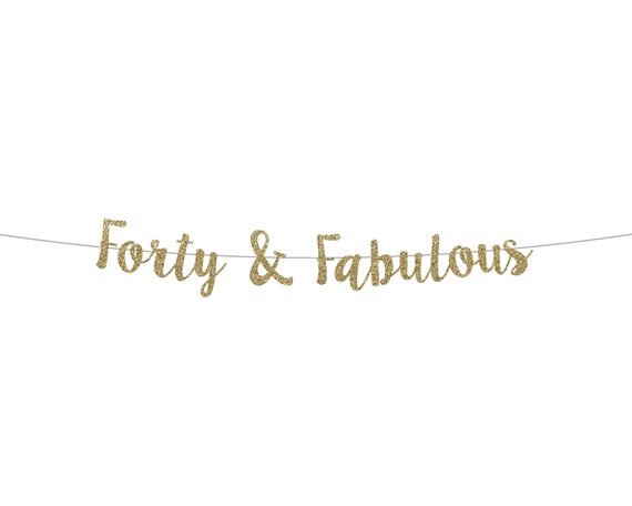 Forty & Fabulous Banner - Cursive Banner - Birthday Decorations. Glitter Sign. Birthday Banner. 40th Birthday Decor. Fortieth Birthday.