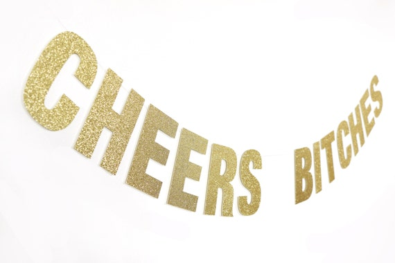 CHEERS BITCHES Glitter Banner - Gold Glitter Letters. Bachelorette Party Decor. Dorm Decor. Wedding. Bridal Shower. Engagement.