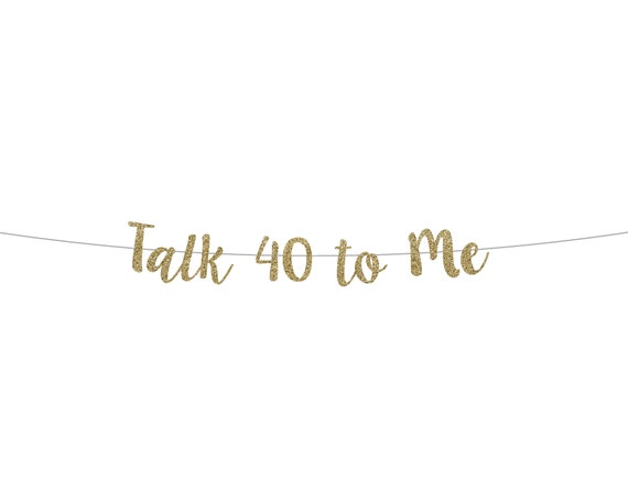Talk 40 To Me Banner - Cursive Banner - Birthday Decorations. Glitter Sign. Birthday Banner. 40th Birthday Decor. Fortieth Birthday.