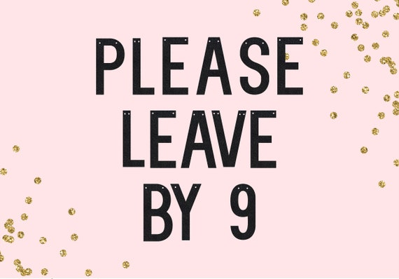 Please Leave By 9 - Glitter Party Banner - Wedding Sign. Funny Party Decorations. Glitter Sign. Dorm Decor. Please Leave By Banner.