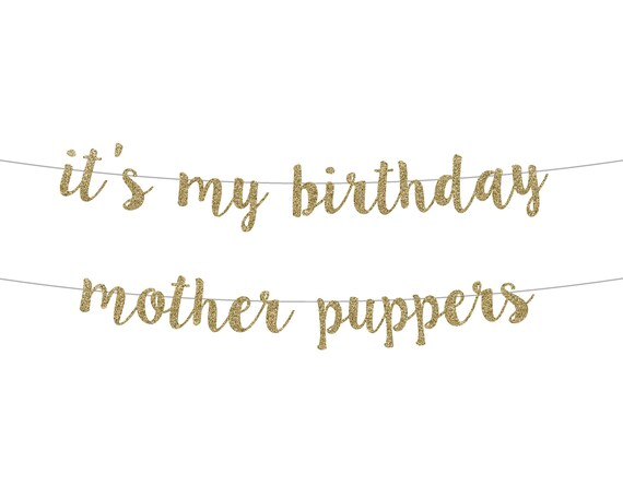 It's My Birthday Mother Puppers Banner - Cursive Banner - Birthday Decorations. Glitter Sign. Birthday Banner. Dog Birthday Decorations.