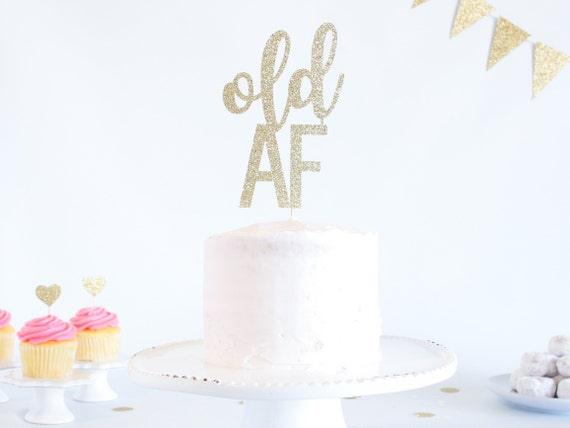 Old AF Cake Topper - Glitter - Birthday. Over The Hill. Birthday Cake Topper. Funny Birthday. 30th. 40th. 50th. 60th. 70th. 29 Again.
