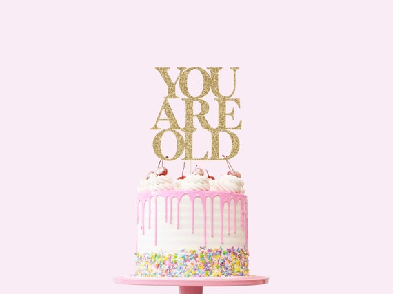 You Are Old Cake Topper - Glitter - Birthday. Over The Hill. Birthday Cake Topper. Funny Birthday Decor. 30th. 40th. 50th. 60th. 70th.