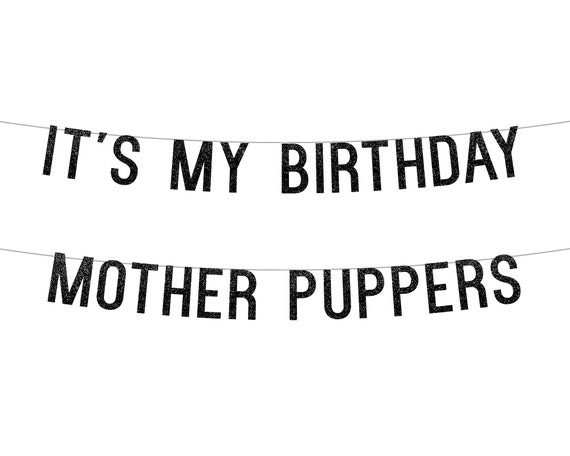It's My Birthday Mother Puppers - Glitter Banner - Dog Party. Glitter Sign. Dog Birthday. Birthday Party Decor. Glitter Party Sign.