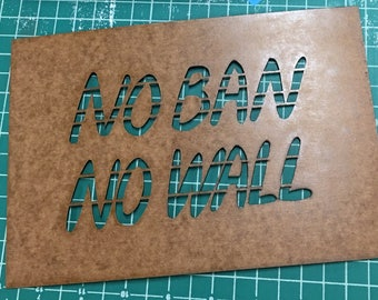 "No Ban No Wall - DIY Stencil - 6""x9"" - DIY Stencil, Printmaking, Street Art, Activist"