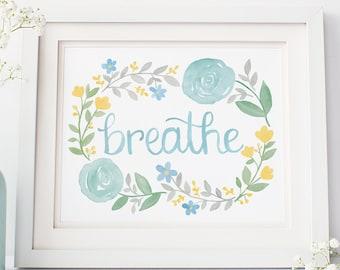 Breathe Artwork - 8x10 inches - Breathe Yoga Art, Yoga Art Print, Inhale Exhale Art, Yoga Wall Art, Floral Wall Art, Calming Artwork, Calm