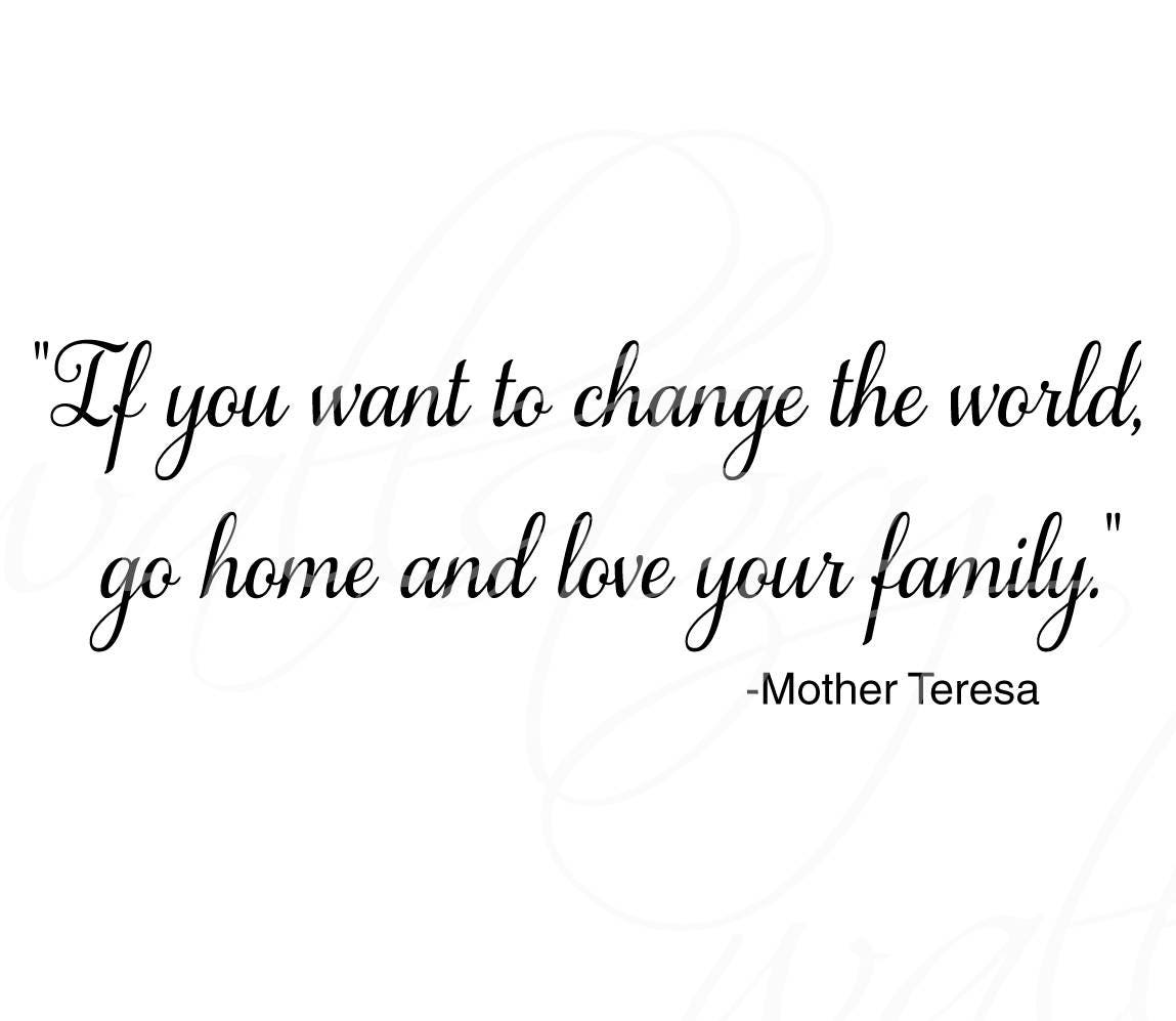 Family Wall Quotes Decal If You Want To Change The World Go Home