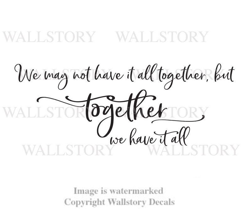 We May not Have it all Together but TOGETHER we Have it All family Wall Quotes Inspirational Wall Decal Motivational Sayings Sign Vinyl