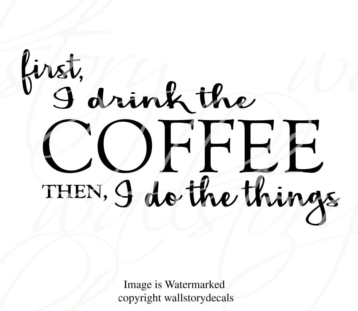 Family Wall Quotes Decal First I Drink The Coffee Then I Do The