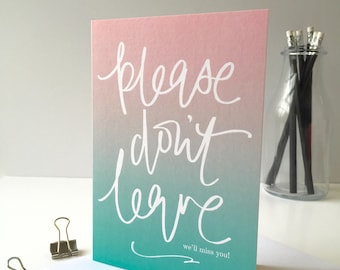 Leaving Card - Please don't leave - we'll miss you