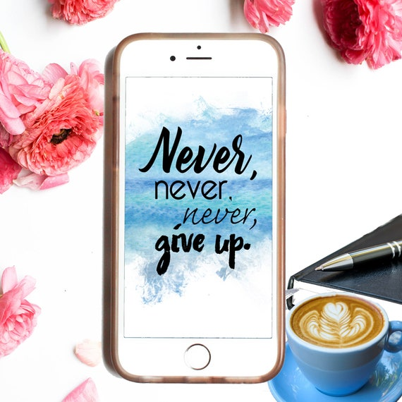 Motivational Iphone Wallpaper Phone Lock Screen Phone Background Inspirational Quote Never Give Up