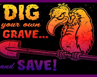 de Dig Your Own Grave and Save metal sign