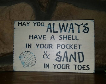 May you ALWAYS have a shell in your pocket and Sand in your Toes, Distressed, solid wood Sign, Beach SEASHELL Wall deco