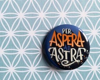 Per Aspera ad astra pin, latin button, through hardships to the stars