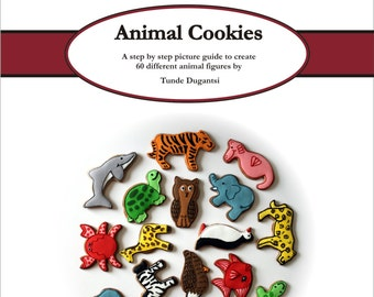 Animal cookies: A step by step picture guide to create 60 different cookie designs