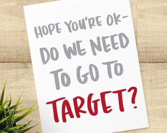 "Funny Sympathy Card, ""Hope you're OK-- do we need to go to Target?"" envelope included, card for Target lovers, BLANK INSIDE"