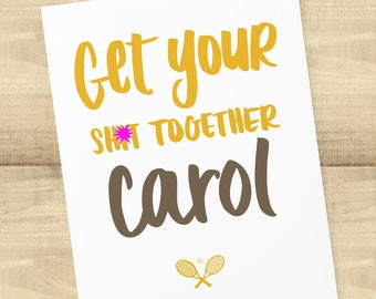 Get Your Sh*t Together Carol, Bridesmaids movie card, BLANK INSIDE, envelope included
