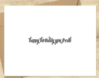 Happy Birthday You Freak greeting card, BLANK INSIDE