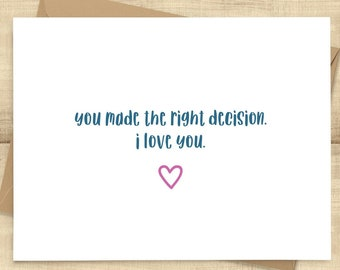 "Sympathy card for hard topics, divorce, breakups, thinking of you cards; ""You made the right decision. I love you."" BLANK INSIDE"