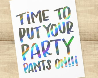 Time To Put Your Party Pants On!!! congratulations card, birthday card; hologram foil; BLANK INSIDE