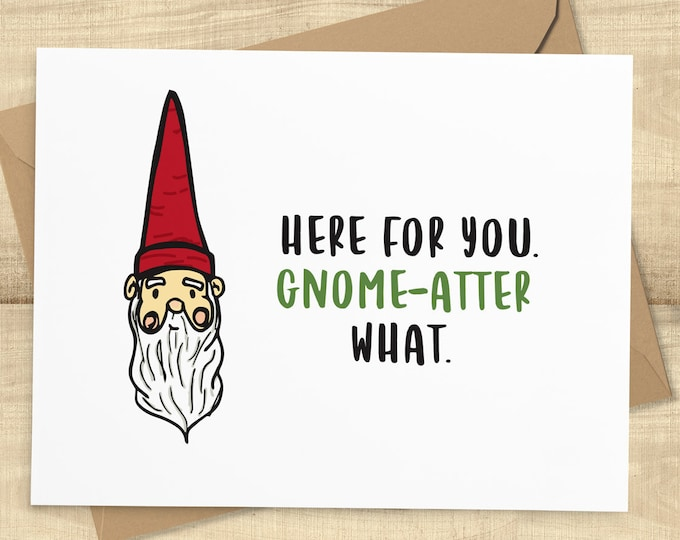 Featured listing image: Gnome funny sympathy greeting card, Here For You Gnome-Atter What, BLANK INSIDE